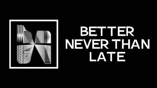 BETTER NEVER THAN LATE.jpg
